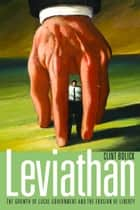 Leviathan - The Growth of Local Government and the Erosion of Liberty ebook by Clint Bolick