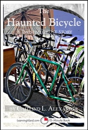 The Haunted Bicycle: A Scary 15-Minute Ghost Story ebook by Caitlind L. Alexander