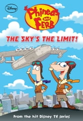Phineas and Ferb: The Sky's the Limit! ebook by Disney Book Group, Ellie O'Ryan