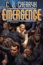 Emergence ebook by C. J. Cherryh