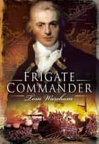 Frigate Commander ebook by Tom Wareham