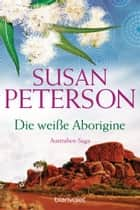 Die weiße Aborigine - Australienroman ebook by Susan Peterson