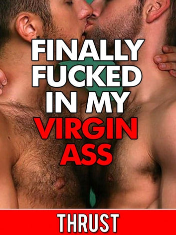 Finally Fucked In My Virgin Ass (First Time Gay Confessional Anal Creampie) ebook by Thrust