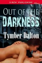 Out of the Darkness ebook by Tymber Dalton