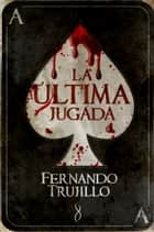 La última jugada ebook by Fernando Trujillo