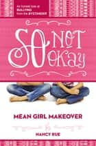 So Not Okay - An Honest Look at Bullying from the Bystander ebook by Nancy N. Rue