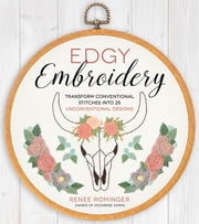 Edgy Embroidery - Transform Conventional Stitches into 25 Unconventional Designs ebook by Renee Rominger