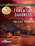 Threat of Darkness (Mills & Boon Love Inspired Suspense) (The Defenders, Book 2) ebook by Valerie Hansen