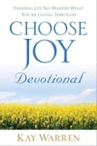 Choose Joy Devotional - Finding Joy No Matter What You're Going Through ebook by Kay Warren