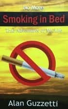 No More Smoking in Bed ebook by Alan Guzzetti