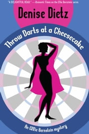 Throw Darts at a Cheesecake: An Ellie Bernstein Mystery ebook by Dietz, Denise