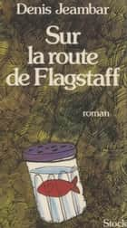 Sur la route de Flagstaff ebook by Denis Jeambar