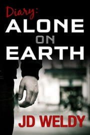 Diary: Alone on Earth ebook by JD Weldy