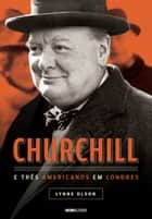 Churchill e três americanos em Londres eBook by Lynne Olson