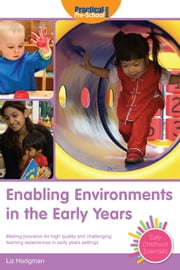 Enabling Environments in the Early Years - Making provision for high quality and challenging learning experiences in early years settings ebook by Liz Hodgman