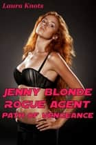 Jenny Blonde Rouge Agent Road of Veageance ebook by Laura Knots