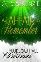 An Affair To Remember - A Ludlow Hall Christmas ebook by CC MacKenzie