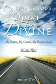 Conversations From a Quest For Divine - My Passion, My Growth, My Transformation Volume One ebook by Jamaine Wilkins