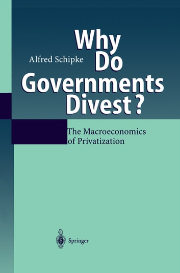 Why Do Governments Divest? - The Macroeconomics of Privatization ebook by Alfred Schipke