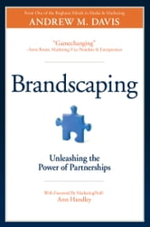 Brandscaping - Unleashing the Power of Partnerships ebook by Andrew M. Davis