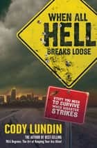 When All Hell Breaks Loose - Stuff You Need to Survive When Disaster Strikes ebook by Cody Lundin
