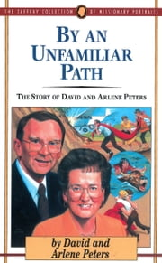By an Unfamiliar Path - The Story of David and Arlene Peters ebook by David Peters,Arlene Peters