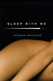 Sleep with Me - A Novel ebook by Joanna Briscoe