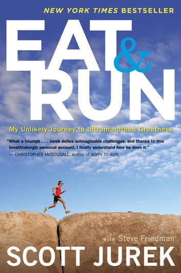 Eat and Run - My Unlikely Journey to Ultramarathon Greatness ebook by Scott Jurek,Steve Friedman