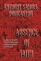Absence of Faith ebook by Anthony S. Policastro