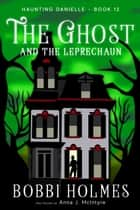 The Ghost and the Leprechaun ebook by Bobbi Holmes, Anna J. McIntyre