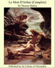 Le Mort D'Arthur (Complete) ebook by Sir Thomas Malory