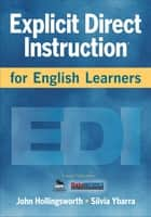 Explicit Direct Instruction for English Learners ebook by John R. Hollingsworth,Silvia E. Ybarra