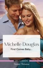 First Comes Baby... ebook by Michelle Douglas