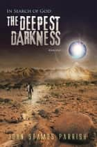 In Search of God: The Deepest Darkness Book 1 ebook by John Stamos Parrish