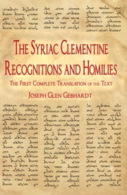 The Syriac Clementine Recognitions and Homilies: The First Complete Translation of the Text ebook by Joseph Glen Gebhardt
