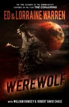 Werewolf: A True Story of Demonic Possession ebook by Ed Warren,Lorraine Warren,Robert David Chase,William Ramsey