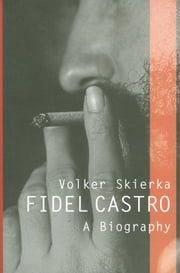 Fidel Castro - A Biography ebook by Volker Skierka,Patrick Camiller