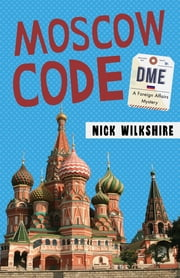 The Moscow Code - A Foreign Affairs Mystery ebook by Nick Wilkshire