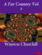 A Far Country Vol. 2 ebook by Winston Churchill