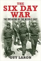 The Six Day War - The Breaking of the Middle East ebook by