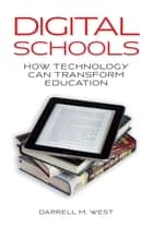 Digital Schools - How Technology Can Transform Education ebook by Darrell M. West