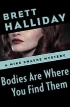 Bodies Are Where You Find Them ebook by Brett Halliday