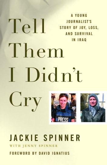 Tell Them I Didn't Cry - A Young Journalist's Story of Joy, Loss, and Survival in Iraq ebook by Jackie Spinner