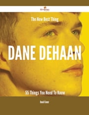 The New Best Thing Dane DeHaan - 55 Things You Need To Know ebook by Ronald Tanner