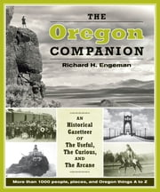 The Oregon Companion - An Historical Gazetteer of the Useful, the Curious, and the Arcane ebook by Richard H. Engeman