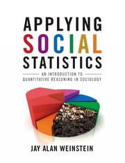 Applying Social Statistics - An Introduction to Quantitative Reasoning in Sociology ebook by Jay Alan Weinstein
