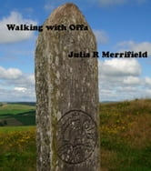 Walking with Offa ebook by julia r merrifield,julia r may