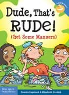 Dude, That's Rude! - (Get Some Manners) ebook by Pamela Espeland, Elizabeth Verdick