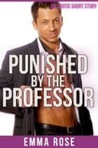 Punished by the Professor ebook by Emma Rose