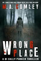 Wrong Place ebook by M A Comley